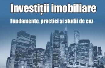 """Eveniment editorial: """"Investitii imobiliare. Fundamente, practici si studii de caz"""""""