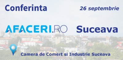 Seria de conferinte Afaceri.ro continua: pe 26 septembrie va dam intalnire la Suceava