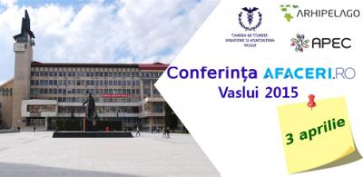 (P) Conferinta Afaceri.ro Vaslui 2015 – oportunitati pentru dezvoltarea economica a judetului Vaslui