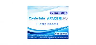 (P) Pe 22 mai va avea loc cea de-a III-a editie a Conferintei Afaceri.ro Piatra Neamt