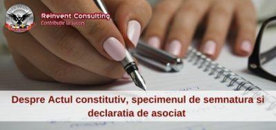 (P) Documente esentiale la infiintarea firmei pe intelesul tututor: actul constitutiv, specimenul de semnatura, declaratia de asociat