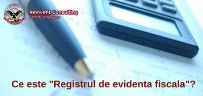 (P) Registrul de evidenta fiscala – document obligatoriu pentru platitorii de impozit pe profit