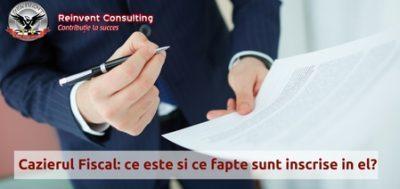 (P) Cazierul Fiscal: ce este,  ce fapte sunt inscrise, cand este prezentat?