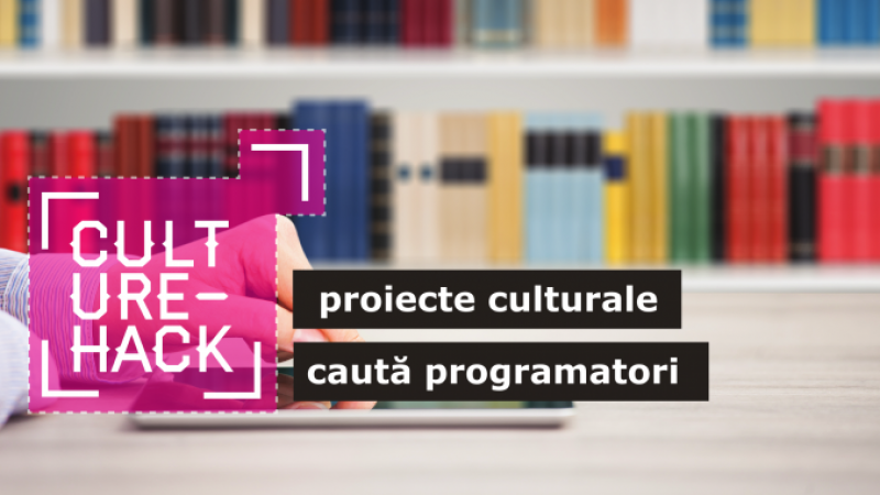 Inscrie-te la Culture Hack! Eveniment dedicat operatorilor culturali, developerilor si designerilor