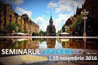 (P) Seminarul Afaceri.ro Timisoara 2016 – Idei si solutii pentru firmele din Timis