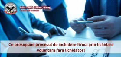 (P) Inchidere firma prin lichidare voluntara fara lichidator