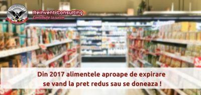 (P) Schimbare legislativa 2017: alimentele aproape de expirare se vor vinde la pret mic sau se doneaza